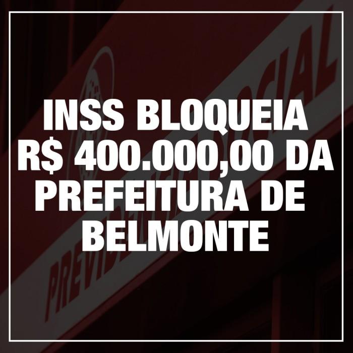 INSS bloqueia 400 Mil Reais da Prefeitura de Belmonte por dívidas da gestão anterior.